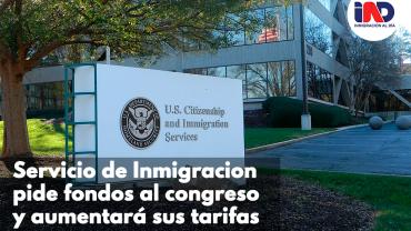 El servicio de inmigración pide fondos al Congreso y anuncia que aumentará tarifas