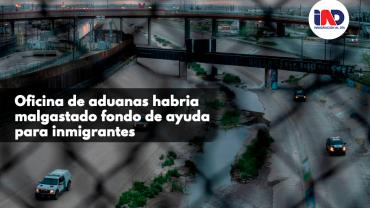Oficina de Aduanas y Protección Fronteriza gastó dinero de ayuda a inmigrantes en fines no autorizados.